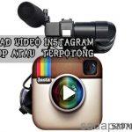 Cara Upload Video Ke Instagram Tanpa Terpotong Video Durasi Panjang