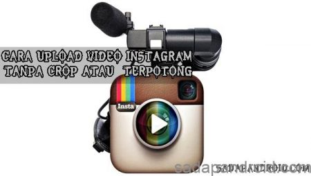 Cara Upload Video Ke Instagram Tanpa Terpotong Video Durasi Panjang